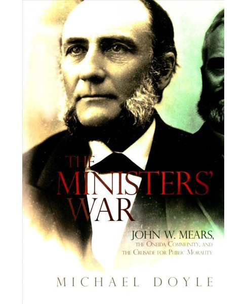 Ministers' War : John W. Mears, the Oneida Community, and the Crusade for Public Morality -  (Hardcover) - image 1 of 1