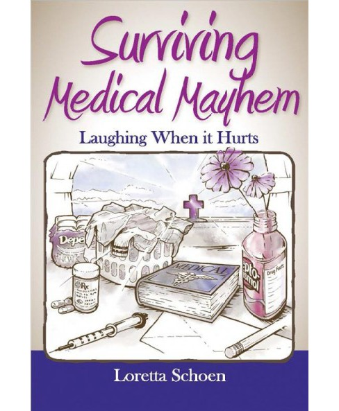 Surviving Medical Mayhem : Laughing When It Hurts -  by Loretta D. Schoen (Paperback) - image 1 of 1