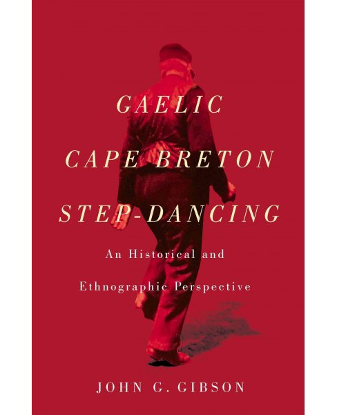 Gaelic Cape Breton Step-Dancing : An Historical and Ethnographic Perspective -  (Hardcover) - image 1 of 1