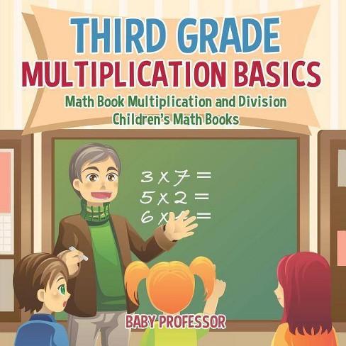 Third Grade Multiplication Basics - Math Book Multiplication and Division Children's Math Books - by  Baby Professor (Paperback) - image 1 of 1