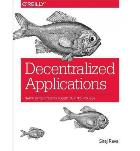 Decentralized Applications : Harnessing Bitcoin's Blockchain Technology (Paperback) (Siraj Raval) - image 1 of 1