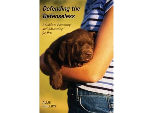Defending the Defenseless : A Guide to Protecting and Advocating for Pets (Reprint) (Paperback) (Allie - image 1 of 1