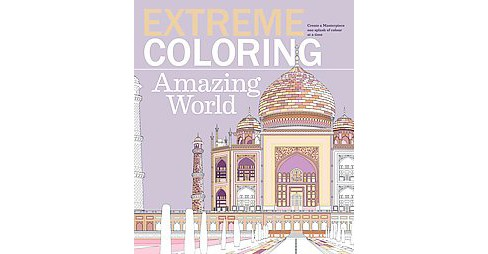 Extreme Coloring Amazing World Adult Coloring Book:Relax and Unwind, One Splash of Color at a Time by Barron's Educations Series, Inc - image 1 of 1