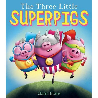 The Three Little Superpigs - by  Claire Evans (Hardcover)