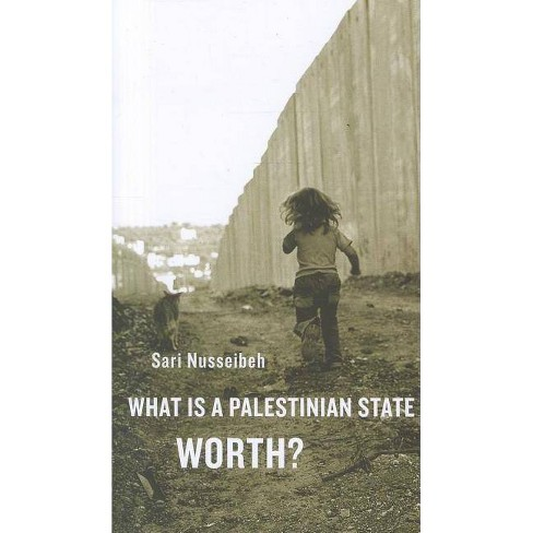 What Is a Palestinian State Worth? - by  Sari Nusseibeh (Paperback) - image 1 of 1