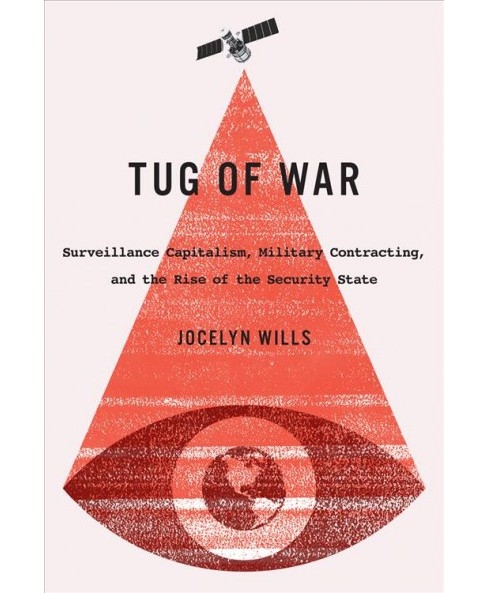 Tug of War : Surveillance Capitalism, Military Contracting, and the Rise of the Security State - image 1 of 1