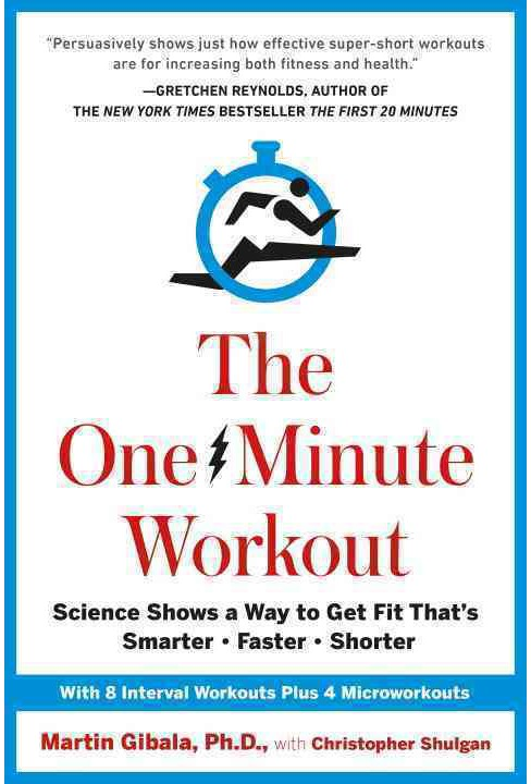 One-Minute Workout : Science Shows a Way to Get Fit That's Smarter, Faster, Shorter (Hardcover) (Ph.D. - image 1 of 1
