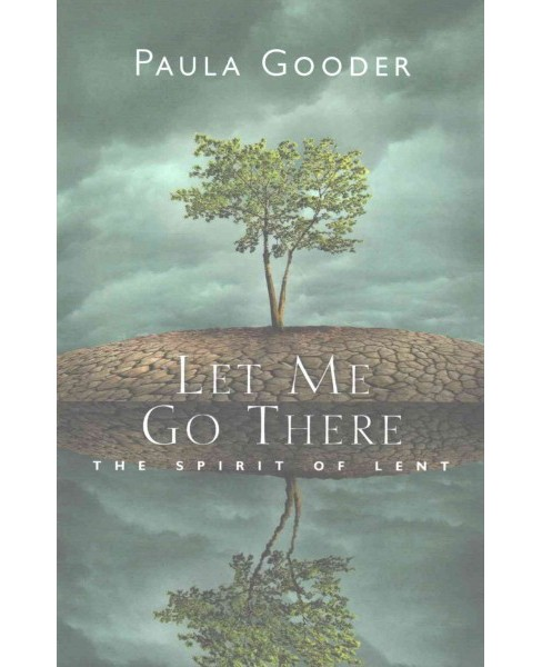Let Me Go There : The Spirit of Lent (Paperback) (Paula Gooder) - image 1 of 1