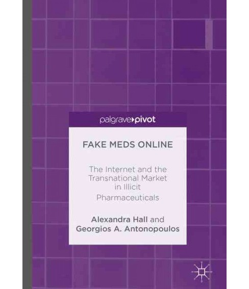 Fake Meds Online : The Internet and the Transnational Market in Illicit Pharmaceuticals -  (Hardcover) - image 1 of 1