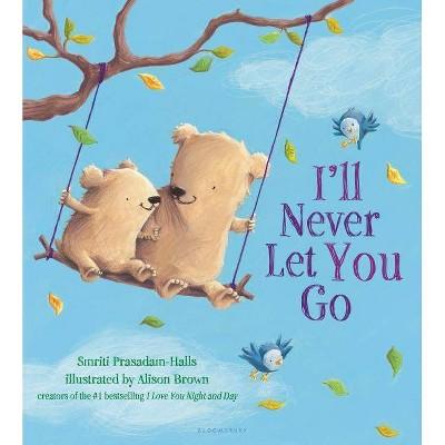 I'll Never Let You Go Juvenile Fiction by Smriti Prasadam-Halls (Board Book)