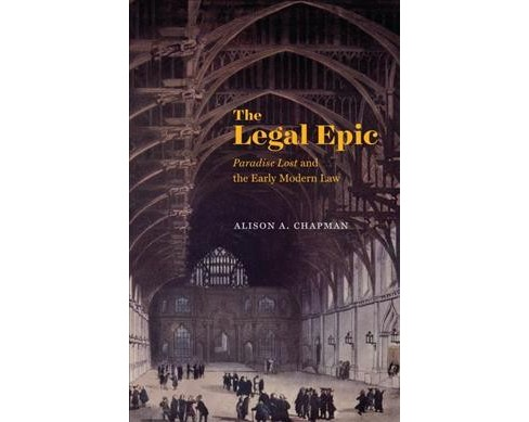 Legal Epic : Paradise Lost and the Early Modern Law (Hardcover) (Alison A. Chapman) - image 1 of 1