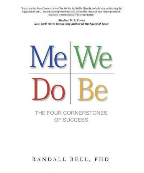 Me We Do Be : The Four Cornerstones of Success (Hardcover) (Ph.D. Randall Bell) - image 1 of 1
