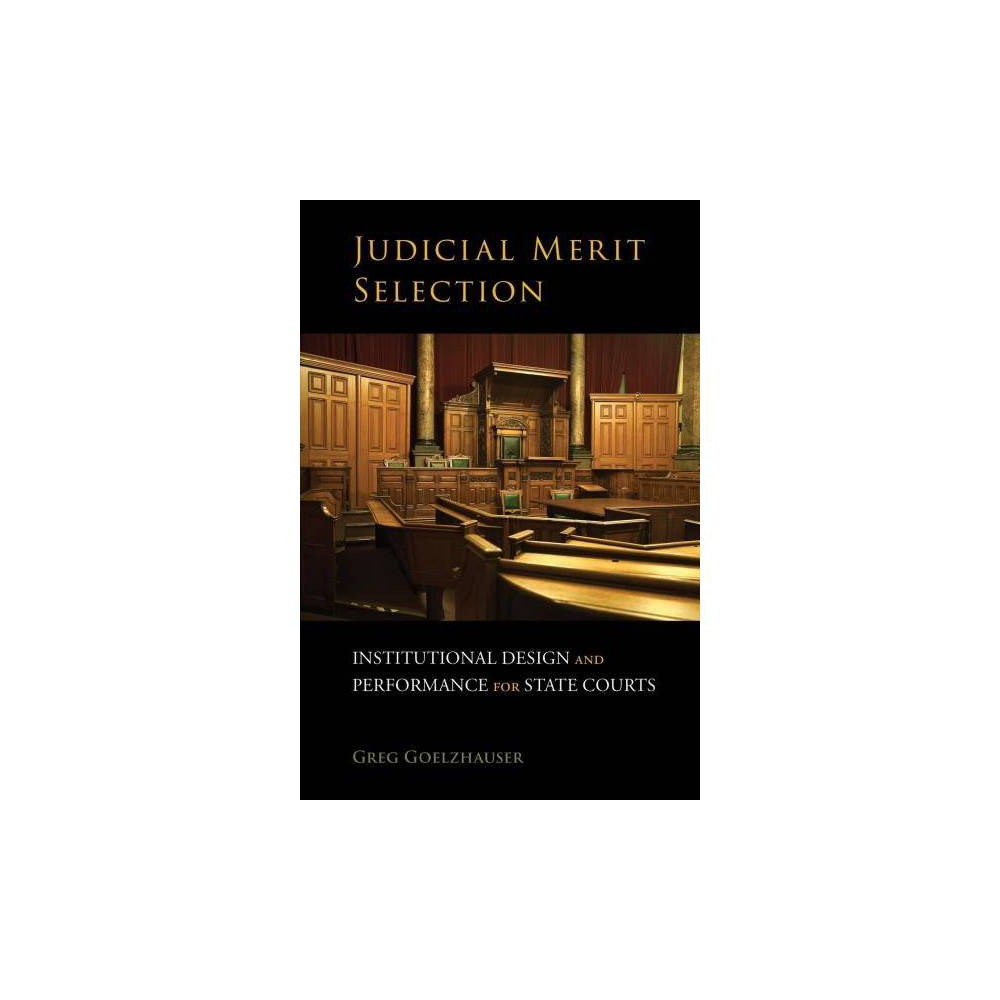 Judicial Merit Selection : Institutional Design and Performance for State Courts - (Paperback)