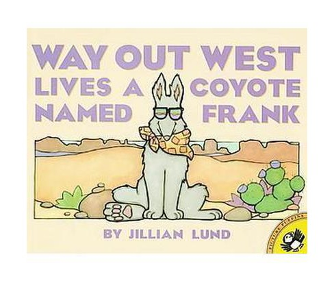 Way Out West Lives a Coyote Named Frank (Reprint) (Paperback) (Jillian Lund) - image 1 of 1