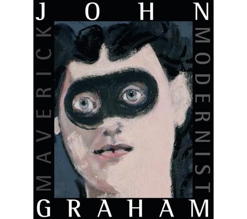 John Graham : Maverick Modernist (Paperback) (Alicia G. Longwell) - image 1 of 1