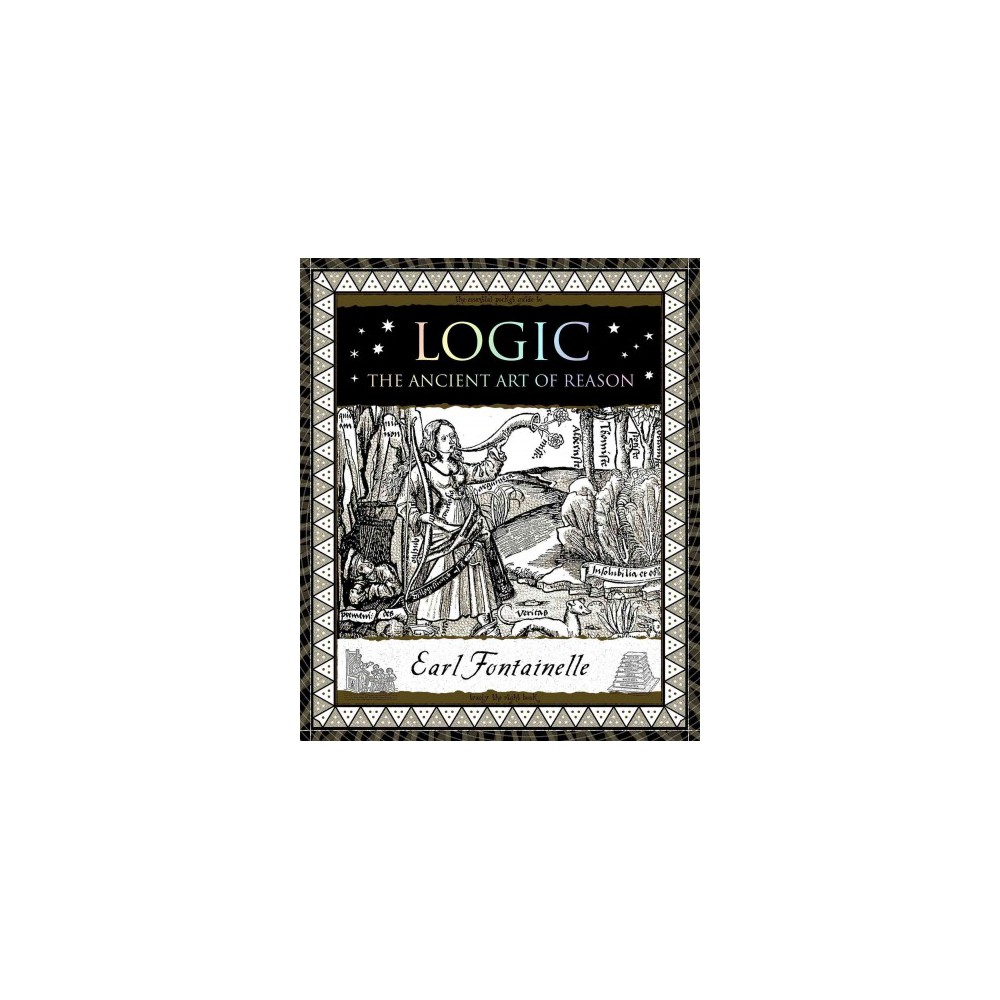 Logic : The Ancient Art of Reason (Hardcover) (Earl Fontainelle)