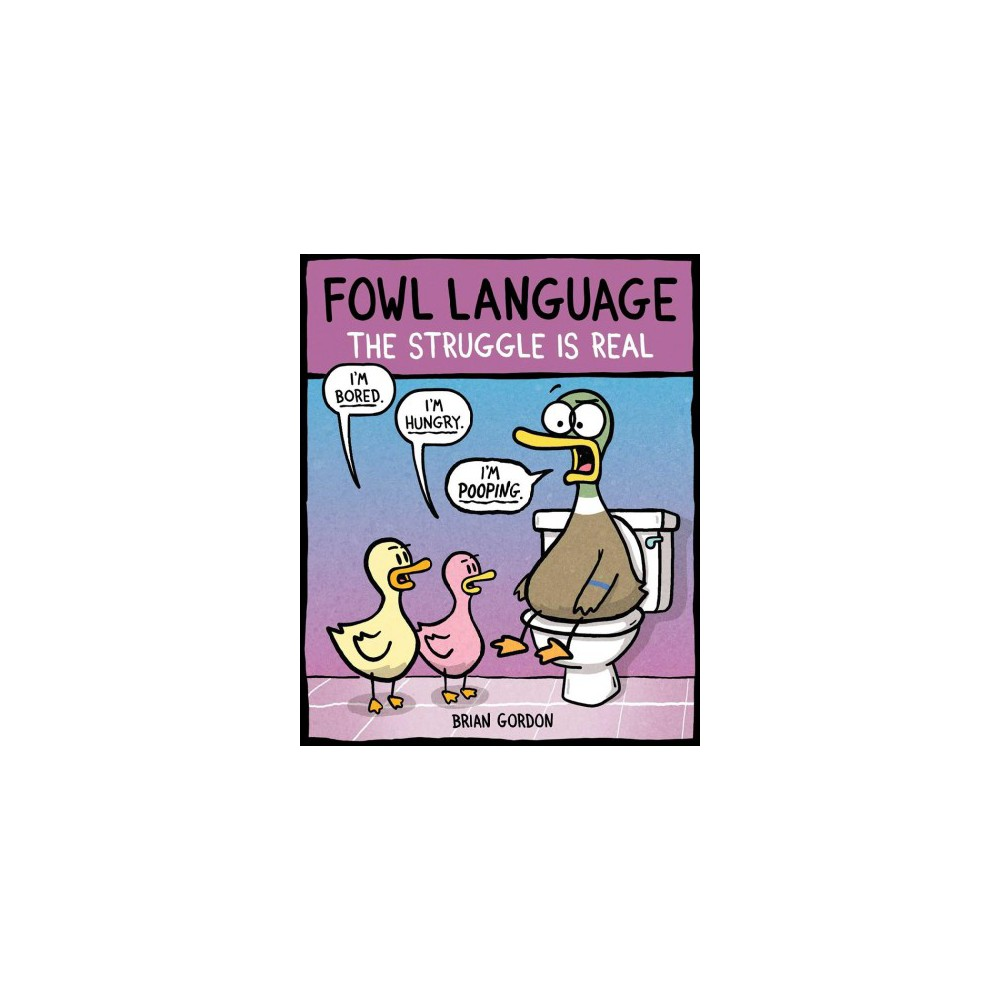 Fowl Language : The Struggle Is Real - (Fowl Language) by Brian Gordon (Paperback)