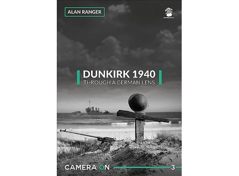 Dunkirk 1940 : Through a German Lens -  (Camera on) by Alan Ranger (Paperback) - image 1 of 1