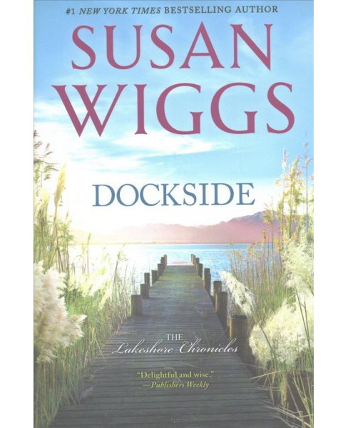 Dockside -  (The Lakeshore Chronicles) by Susan Wiggs (Paperback) - image 1 of 1
