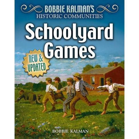 Schoolyard Games (Revised Edition) - (Historic Communities) by  Bobbie Kalman & Heather Levigne - image 1 of 1