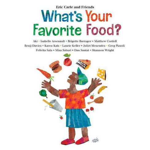 What's Your Favorite Food? - (Eric Carle and Friends' What's Your Favorite) by  Eric Carle (Hardcover) - image 1 of 1