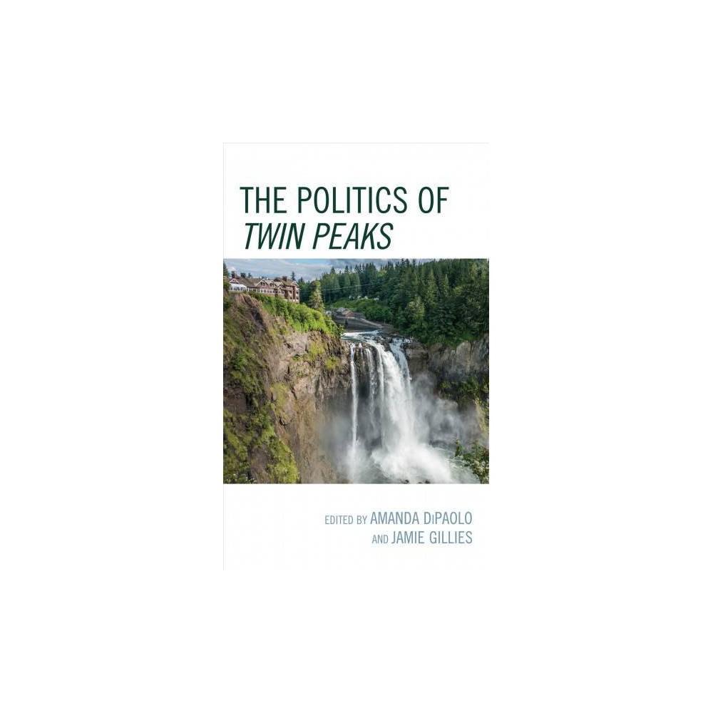 Politics of Twin Peaks - (Politics, Literature, and Film) (Hardcover)