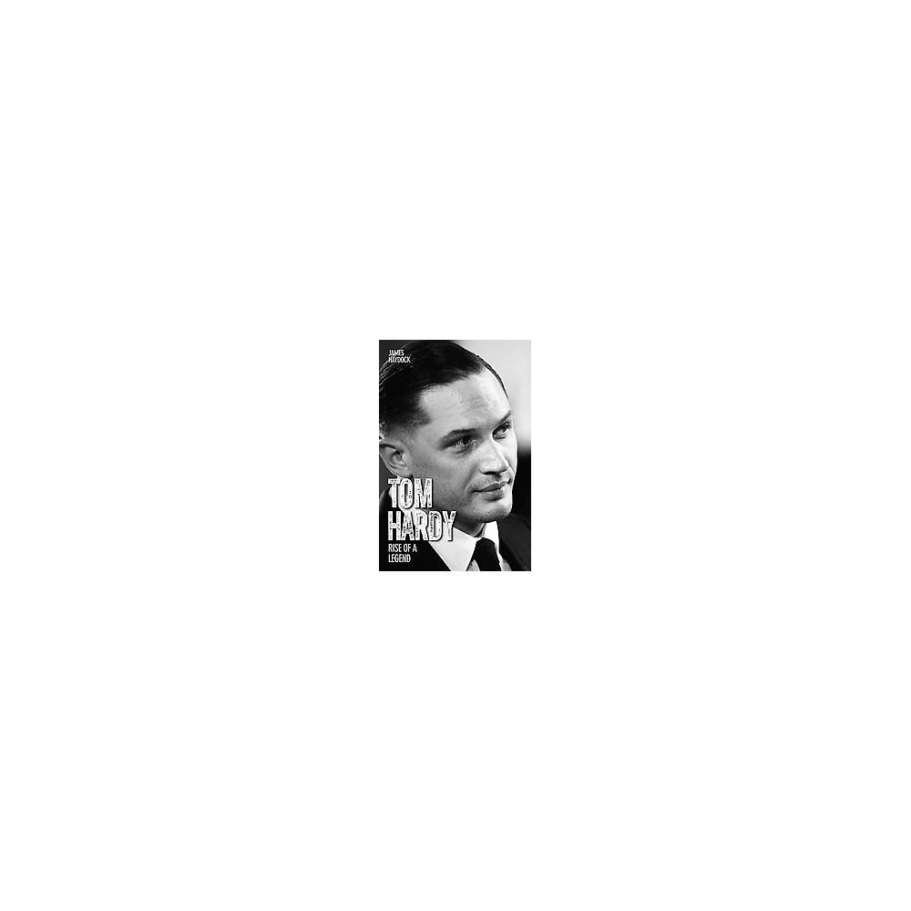 Tom Hardy : Life to the Max (Reprint) (Paperback) (James Haydock)
