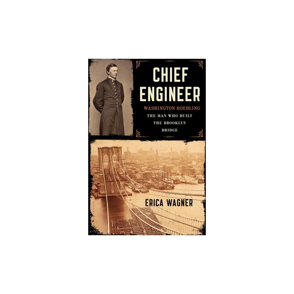 Chief Engineer : Washington Roebling: the Man Who Built the Brooklyn Bridge - Reprint (Paperback)