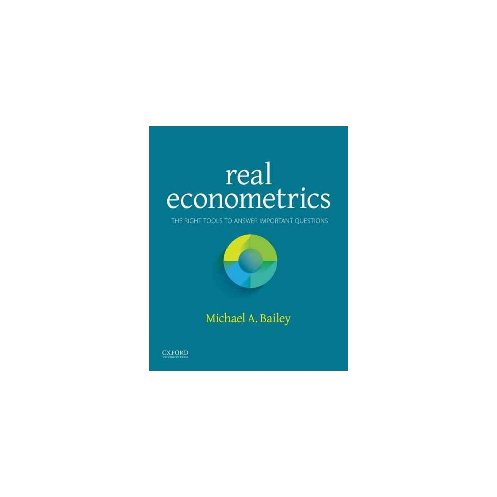 Real Econometrics : The Right Tools to Answer Important Questions (Paperback) (Michael A. Bailey)
