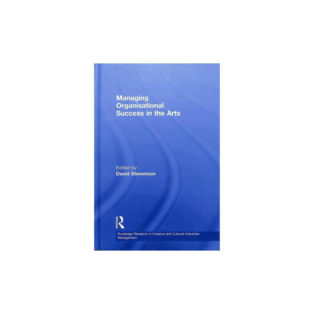 Managing Organisational Success in the Arts - (Hardcover)