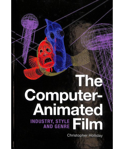 Computer-animated Film : Industry, Style and Genre -  by Christopher Holliday (Hardcover) - image 1 of 1