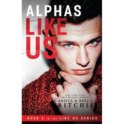 Alphas Like Us - (Like Us Series: Billionaires & Bodyguards) by  Krista Ritchie & Becca Ritchie (Paperback)