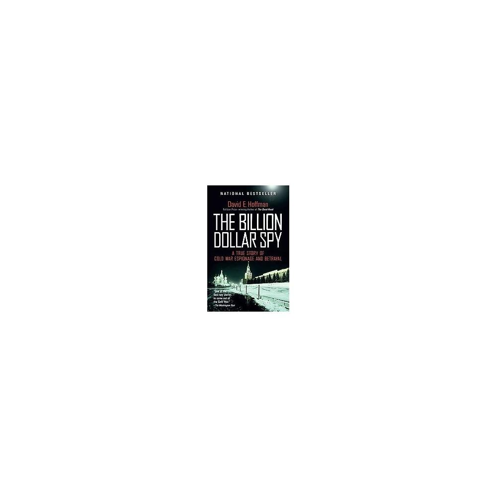 Billion Dollar Spy : A True Story of Cold War Espionage and Betrayal (Reprint) (Paperback) (David E.