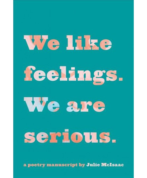 We Like Feelings, We Are Serious -  by Julie Mcisaac (Paperback) - image 1 of 1