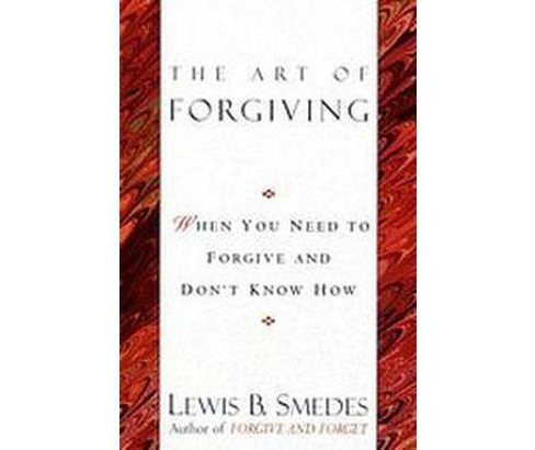 Art of Forgiving : When You Need to Forgive and Don't Know How (Paperback) (Lewis B. Smedes) - image 1 of 1