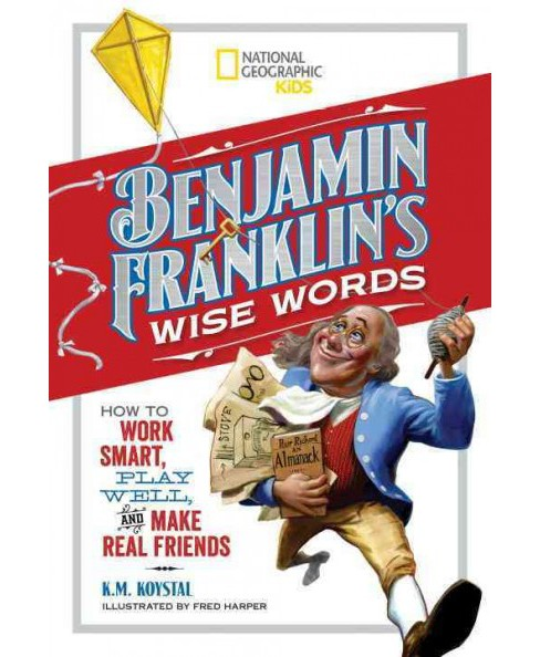 Benjamin Franklin's Wise Words : How to Work Smart, Play Well, and Make Real Friends (Hardcover) (K. M. - image 1 of 1