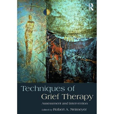 Techniques of Grief Therapy - (Death, Dying, and Bereavement) by  Robert a Neimeyer (Paperback)