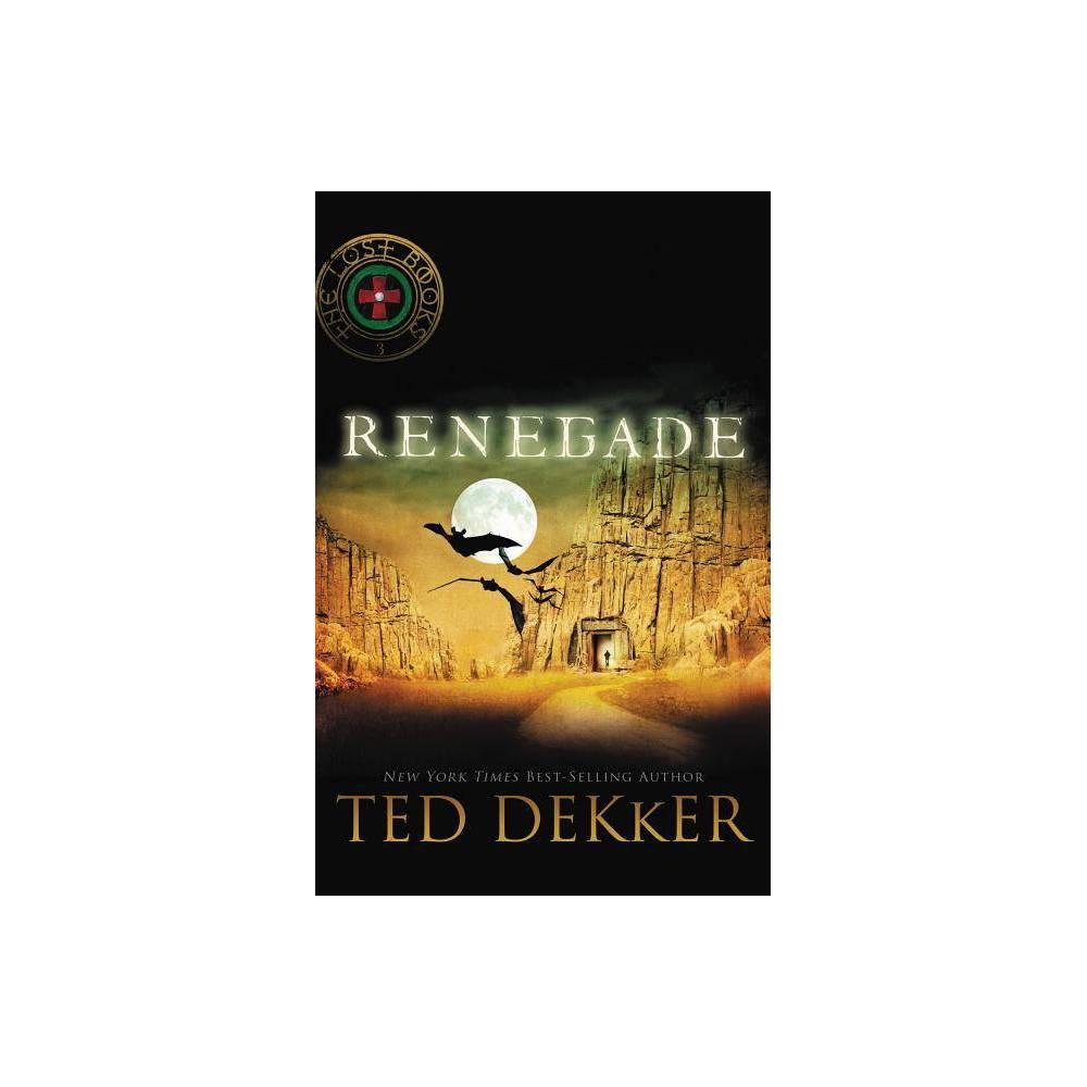 Renegade Lost Books Paperback By Ted Dekker Paperback