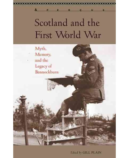 Scotland and the First World War : Myth, Memory, and the Legacy of Bannockburn (Paperback) - image 1 of 1