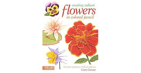 Creating Radiant Flowers in Colored Penc (Paperback) - image 1 of 1