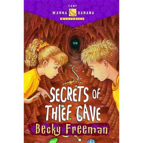 Secrets of Thief Cave - (Camp Wanna Banana Mysteries) by  Becky Freeman & Richard Freeman (Paperback) - image 1 of 1