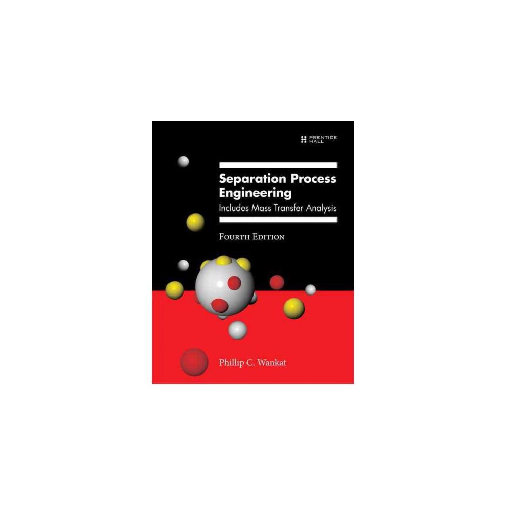 Separation Process Engineering : Includes Mass Transfer Analysis (Hardcover) (Phillip C. Wankat)