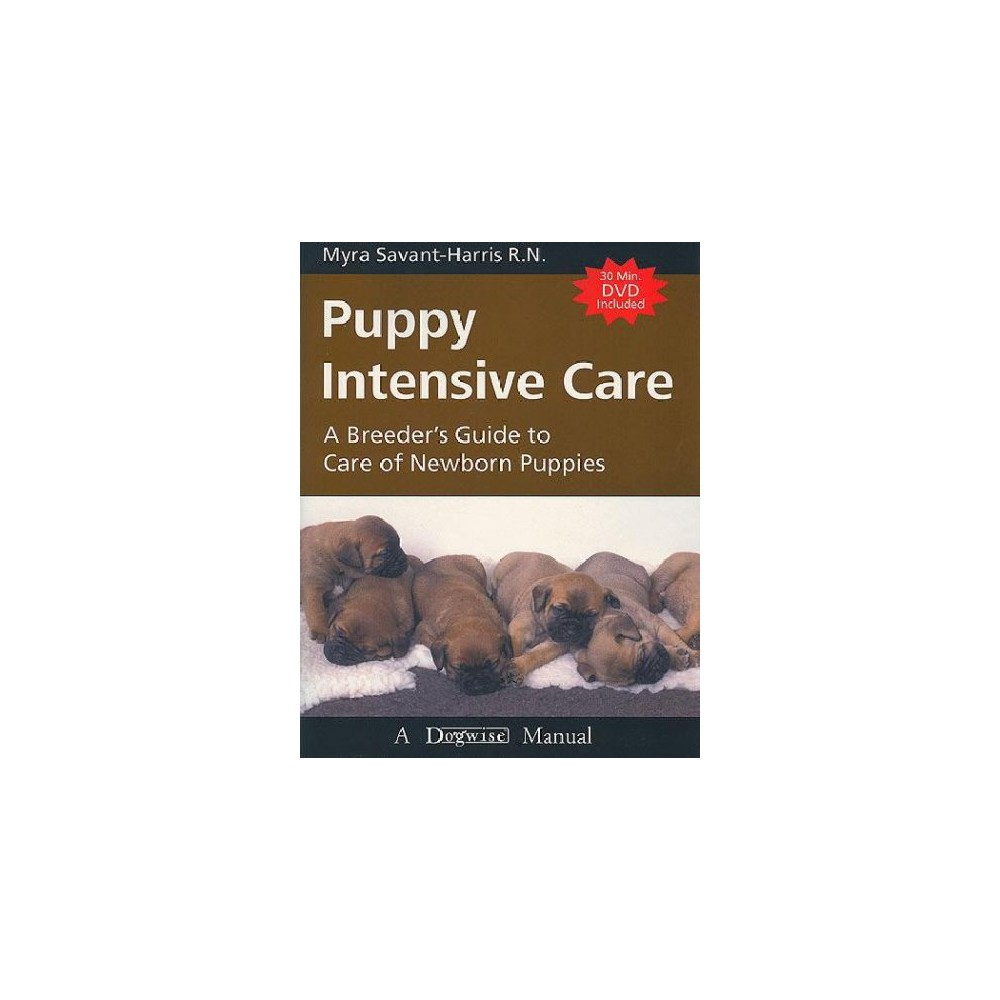 Puppy Intensive Care : A Breeder's Guide to Care of Newborn Puppies - by Myra Savant-harris (Paperback)