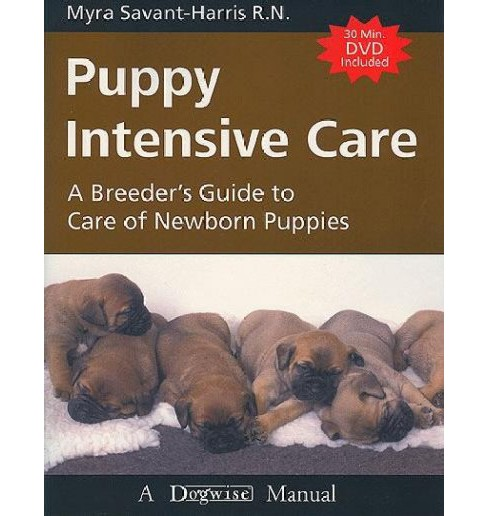 Puppy Intensive Care : A Breeder's Guide to Care of Newborn Puppies -  by Myra Savant-harris (Paperback) - image 1 of 1