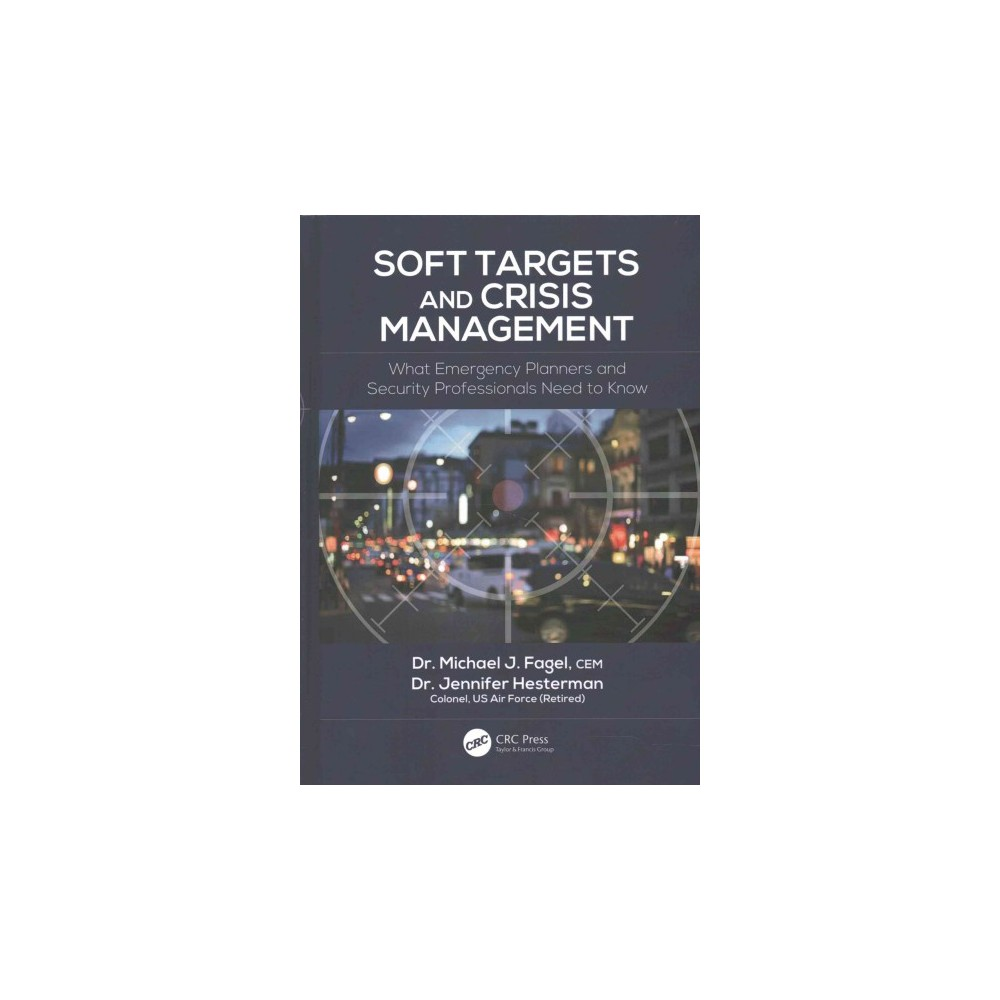 Soft Targets and Crisis Management : What Emergency Planners and Security Professionals Need to Know