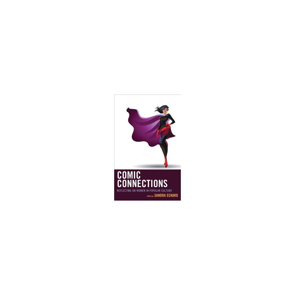 Comic Connections : Reflecting on Women in Popular Culture - (Hardcover)