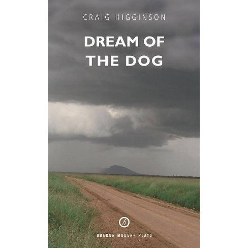 Dream of the Dog - (Oberon Modern Plays) by  Craig Higginson (Paperback) - image 1 of 1