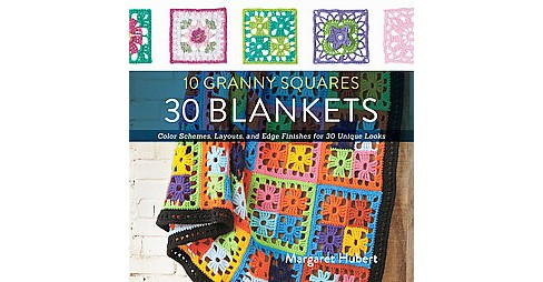 10 Granny Squares 30 Blankets : Color Schemes, Layouts, and Edge Finishes for 30 Unique Looks - image 1 of 1