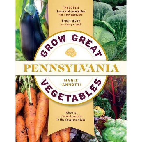 Grow Great Vegetables in Pennsylvania - (Regional Vegetable Gardening) by  Marie Iannotti (Paperback) - image 1 of 1