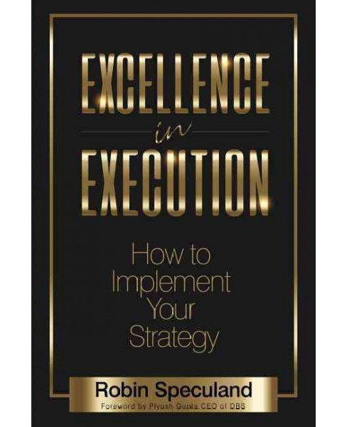 Excellence in Execution : How to Implement Your Strategy (Paperback) (Robin Speculand) - image 1 of 1